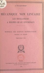 Austin Blaquière et Henri Villat - Mécanique non linéaire - Les oscillateurs à régimes quasi sinusoïdaux.
