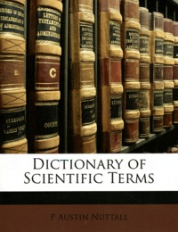 Austin Nuttall - Dictionary of Scientific Terms.