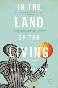 Austin Ratner - In the Land of the Living - A Novel.