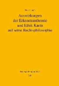 Auswirkungen der Erkenntnistheorie und Ethik Kants auf seine Rechtsphilosophie.