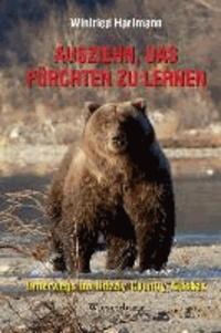 Ausziehn, das Fürchten zu lernen - Unterwegs im Grizzly Country Alaskas.