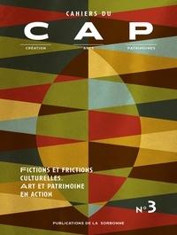 Auteurs divers - Cahiers du CAP N° 3 : Fictions et frictions culturelles - Art et patrimoine en action.