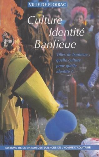 Culture, identité, banlieue. Villes de banlieue : quelle culture pour quelle identité ? Colloque de la Ville de Floirac (Gironde), novembre 1993