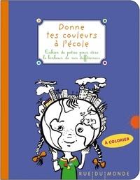 Auteurs divers - Donne tes couleurs à l'école - Cahier de poésie pour dire le bonheur de nos différences.
