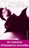 Auteurs divers - Osez 20 histoires d'obsessions sexuelles.