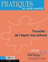 Auteurs divers - Pratiques en santé mentale n°3 Travailler : de l'espoir aux actions.
