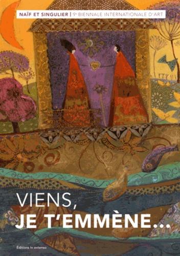 Auteurs divers - Viens, je t'emmène... - Naïf et singulier, 9e biennale internationale d'art.