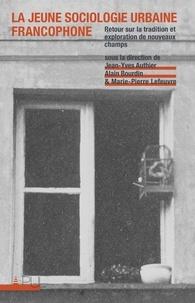 AUTHIER/BOURDIN - La jeune sociologie urbaine francophone - Retour sur la tradition et exploration de nouveaux champs.