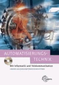 Automatisierungstechnik - mit Informatik und Telekommunikation. Grundlagen, Komponenten und Systeme.