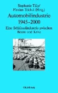 Automobilindustrie 1945-2000 - Eine Schlüsselindustrie zwischen Boom und Krise.