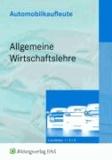 Automobilkaufleute - Allgemeine Wirtschaftslehre - Lernfelder 1, 5, 9 Lehr-/Fachbuch.