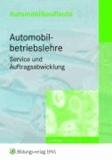Automobilkaufleute - Automobilbetriebslehre  Service und Auftragsabwicklung - Lernfelder 1, 3, 4, 7 Lehr-/Fachbuch.