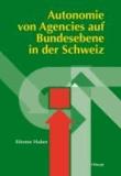 Autonomie von Agencies auf Bundesebene in der Schweiz.