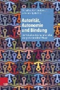 Autorität, Autonomie und Bindung - Die Ankerfunktion bei elterlicher und professioneller Präsenz.