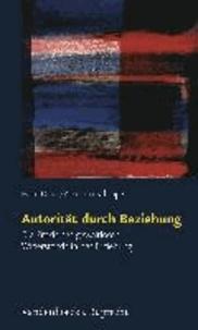 Autorität durch Beziehung - Die Praxis des gewaltlosen Widerstands in der Erziehung.
