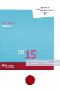Autorité de la concurrence - La concurrence au service des consommateurs et des entreprises - Rapport annuel 2015.