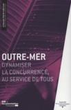 Autorité de la concurrence - Outre-mer - Dynamiser la concurrence, au service de tous.