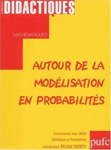 Michel Henry - Autour de la modèlisation en probabilités.