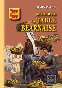 Simin Palay - Autour de la table béarnaise - traditions, coutumes, terminologie, proverbes et dictons.