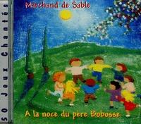 Marchand de sable - A la noce du père Bobosse - CD Audio.