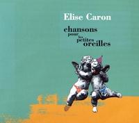 Elise Caron - Chansons pour les petites oreilles. 1 CD audio