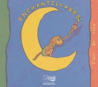 J Bardot et M-L Payet-Taille - Enchantillages - Chansons pertinentes à l'usage des enfants curieux. CD Audio.
