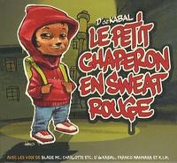 D' de Kabal - Le petit chaperon en sweat rouge. 1 CD audio