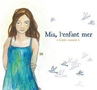 Armelle Pioline - Mia, l'enfant mer - Conte musical. 1 CD audio