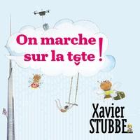 Xavier Stubbe - On marche sur la tête. 1 CD audio
