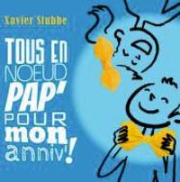 Xavier Stubbe - Tous en noeud pap' pour mon anniv !. 1 CD audio