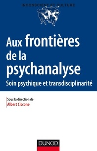 Albert Ciccone - Aux frontières de la psychanalyse - Soin psychiques et transdisciplinarité.