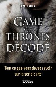 Ava Cahen - Game of Thrones décodé - Tout ce que vous devez savoir sur la série culte.