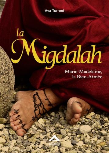 Ava Torrent - La Migdalah - Marie-Madeleine, la bien-aimée.