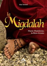 Ava Torrent - Les Trois Marie Tome 2 : La Migdalah - Marie-Madeleine, la bien-aimée.