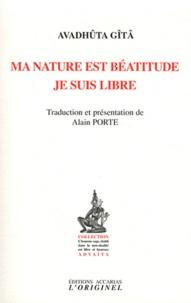 Avadhûta Gîtâ - Ma nature est Béatitude - Je suis libre.