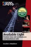 Available Light - Perfekte Fotos mit vorhandenem und künstlichem Licht.