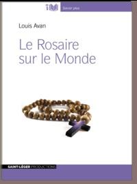 Le rosaire sur le monde - Avan Louis pdf epub