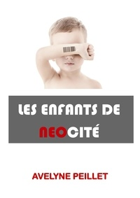 Avelyne PEILLET - Les Enfants de néocité - Une dystopie.