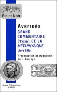 Averroès - Grand commentaire (Tafsir) de la Métaphysique. - Livre Bêta précédé de Averroès et les apories de la Métaphysique d'Aristote.