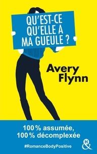 Avery Flynn - Qu'est-ce qu'elle a ma gueule ?.