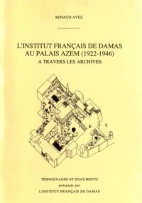 Avez Renaud - L'Institut français de Damas au Palais Azem (1922-1946) à travers les archives.