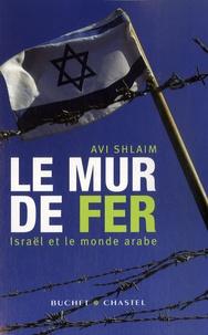 Avi Shlaim - Le mur de fer - Israël et le monde arabe.
