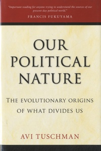 Avi Tuschman - Our Political Nature - The Evolutionary Origins of What Divides Us.