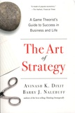 Avinash I. Dixit et Barry J. Nalebuff - The Art of Strategy - A Game Theorist's Guide to Success in Business and Life.