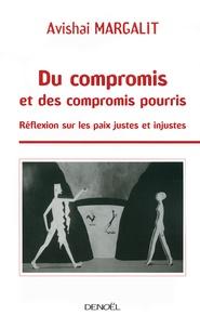 Avishai Margalit - Du compromis et des compromis pourris - Réflexion sur les paix justes et injustes.