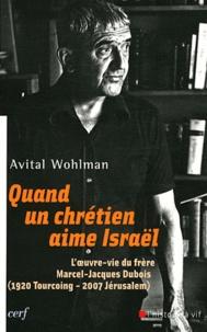 Avital Wohlman - Quand un chrétien aime Israël - L'oeuvre-vie du frère Marcel-Jacques Dubois (1920 Tourcoing - 2007 Jérusalem).