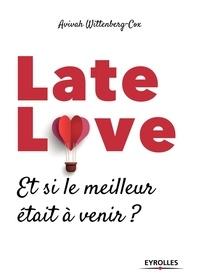 Téléchargements gratuits livres populaires Late love  - Et si le meilleur était à venir ? par Avivah Wittenberg-Cox 9782212570298 iBook