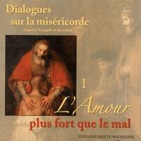Editions Sainte-Madeleine - Dialogues sur la miséricorde - Tome 1, L'Amour plus fort que le mal. 1 CD audio