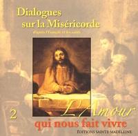 Editions Sainte-Madeleine - Dialogues sur la Miséricorde - Tome 2, L'amour qui nous fait vivre. 1 CD audio