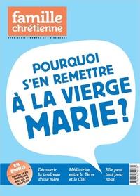 Bénédicte Drouin-Jollès - Famille Chrétienne Hors-série N° 20 : Pourquoi s'en remettre à la Vierge Marie ?.